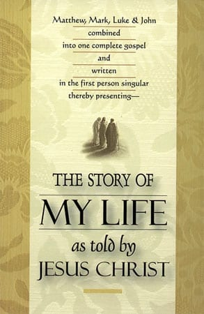 The Story Of My Life- As Told By Jesus Christ, 1st Person