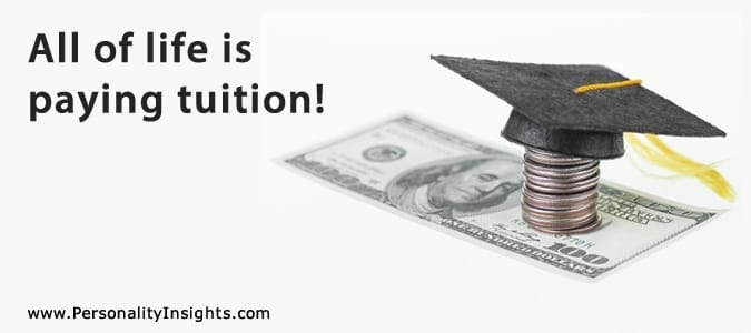 Tip: All of life is paying tuition!