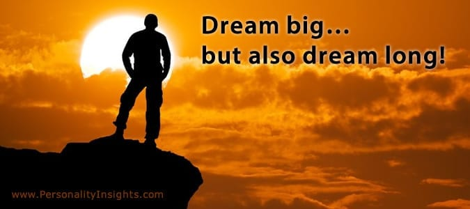 Tip: Dream big…but also dream long!
