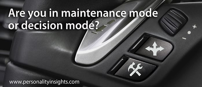 tip: are you in maintenance mode or decision mode