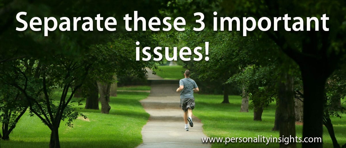 Tip: Separate these 3 important issues!