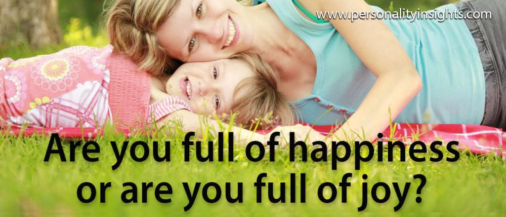 Tip: Are you full of happiness or are you full of joy?