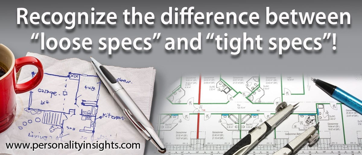 "Tip: Recognize the difference between ""loose specs"" and ""tight specs""!"