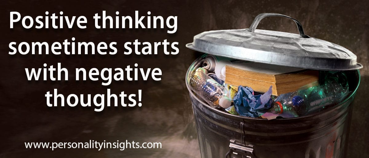 Tip: Positive thinking sometimes starts with negative thoughts!