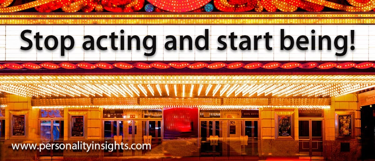 Tip: Stop Acting And Start Being!
