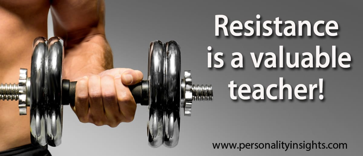 Tip: Resistance is a valuable teacher!