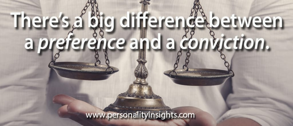 Tip: There's a big difference between a preference and a conviction.