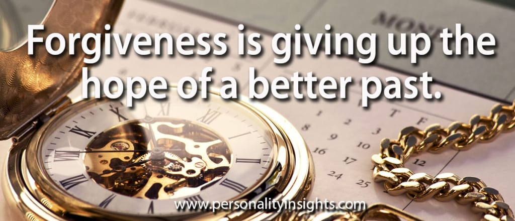 Tip: Forgiveness is giving up the hope of a better past.