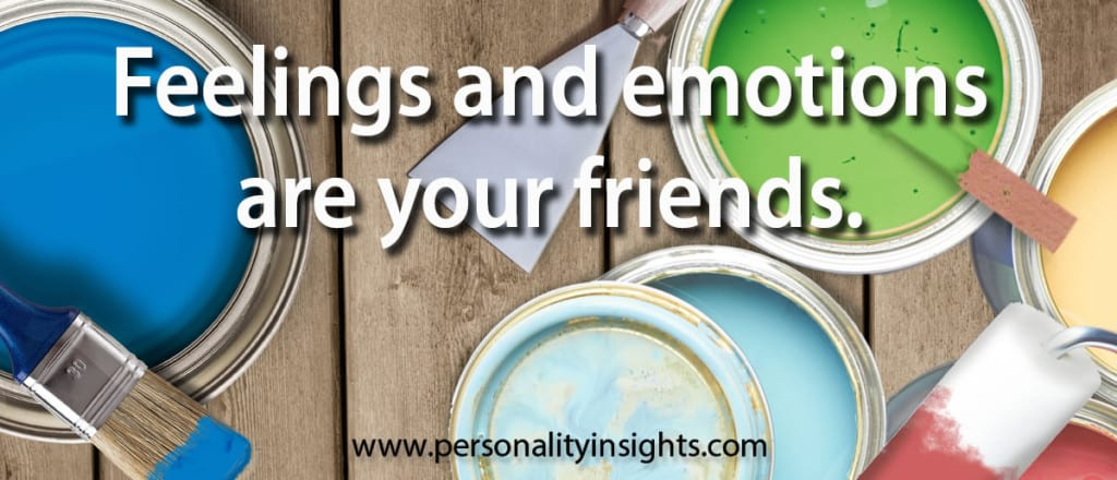 Tip: Feelings and emotions are your friends