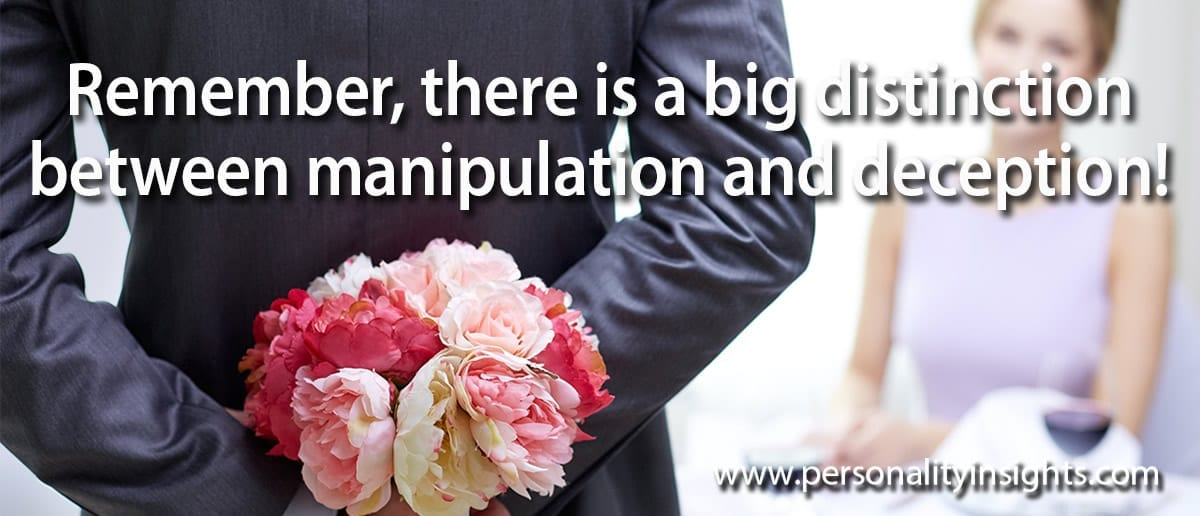 Tip: Remember, There Is A Big Distinction Between Manipulation And Deception!