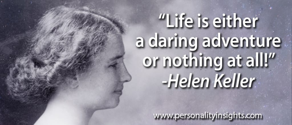 "Tip: ""Life is either a daring adventure or nothing at all!"" – Helen Keller"