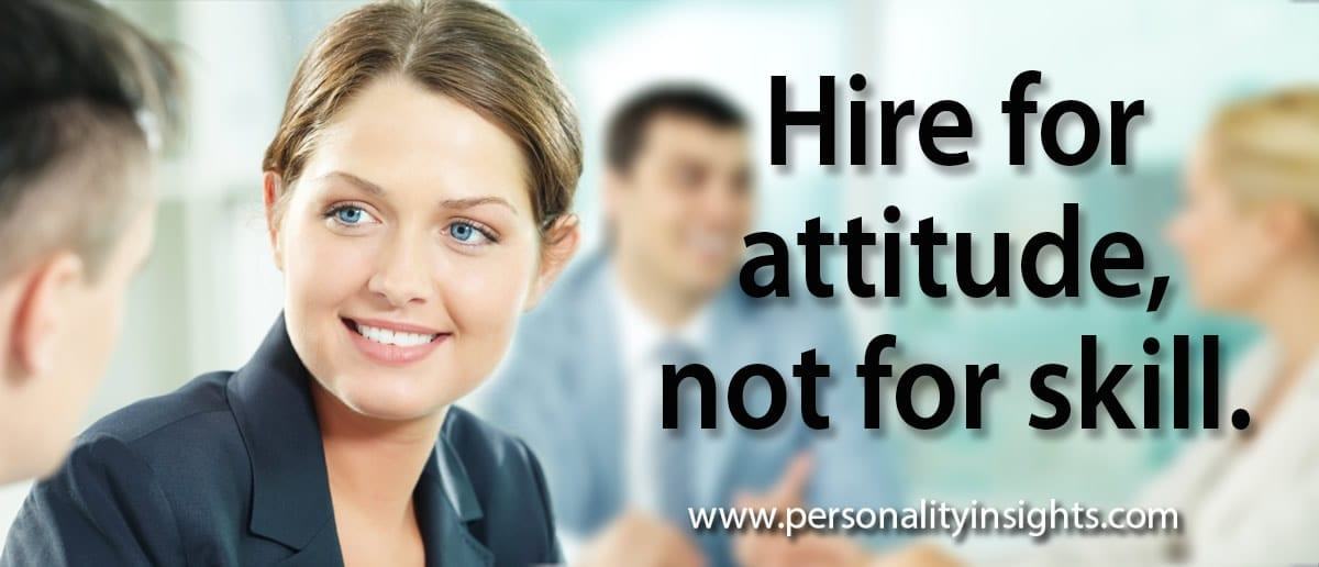 Tip: Hire For Attitude, Not For Skill.