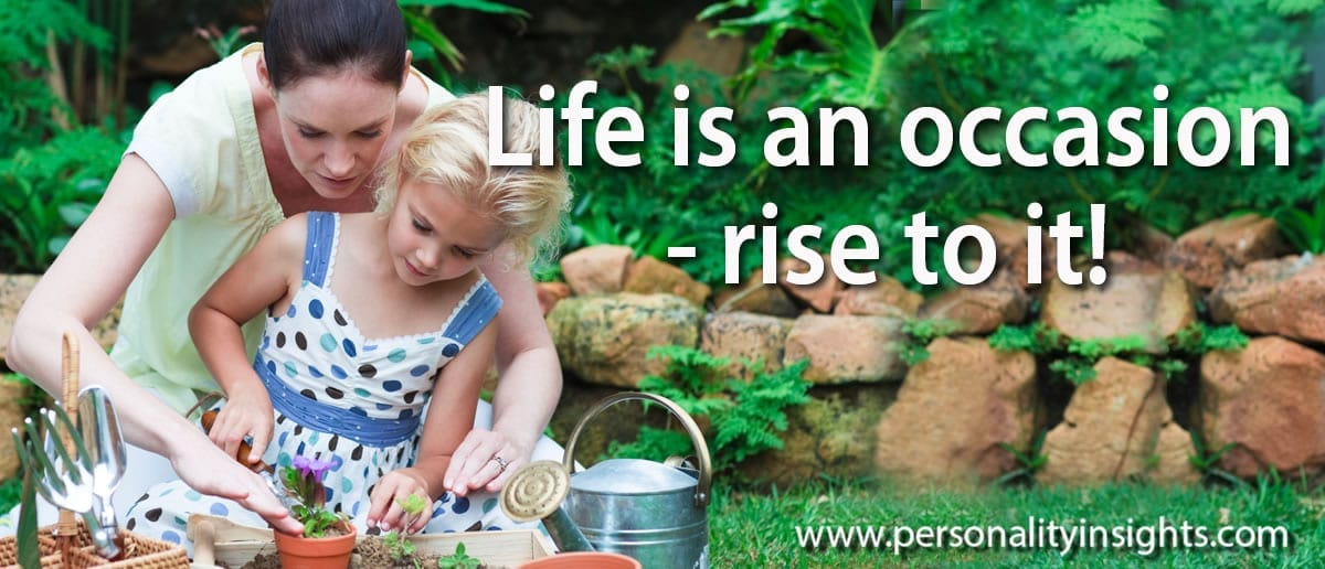 Tip: Life is an occasion – rise to it!