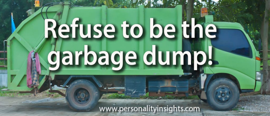 Tip: Refuse to be the garbage dump!