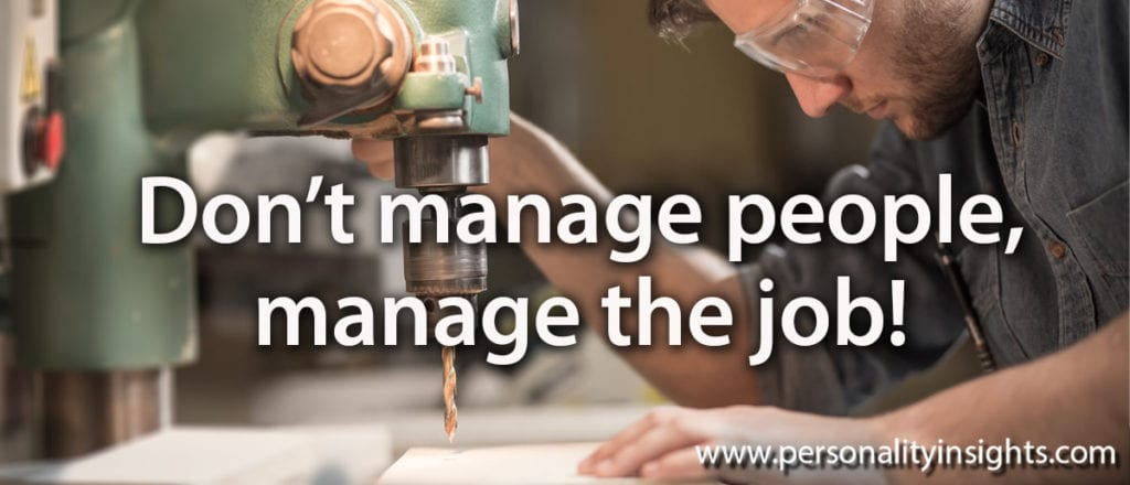 Tip: Don't manage people, manage the job!