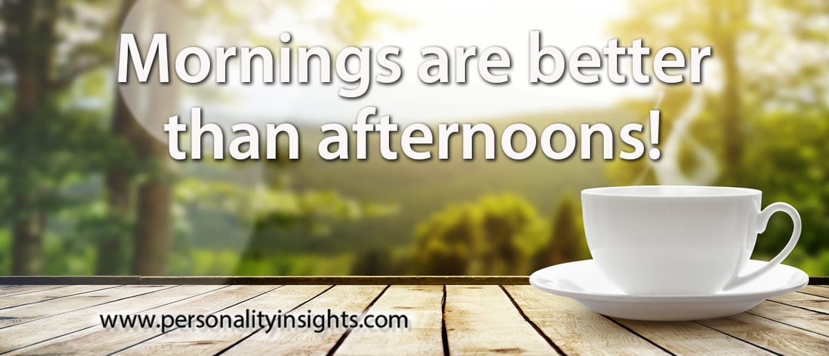 Tip: Mornings are better than afternoons!