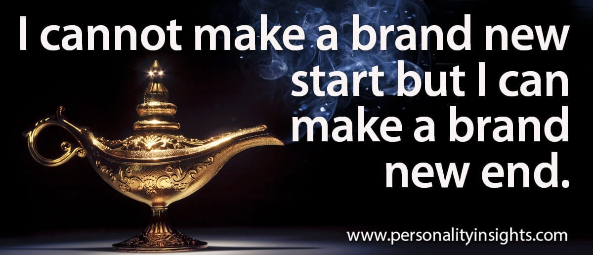 Tip: I Cannot Make A Brand New Start But I Can Make A Brand New End.