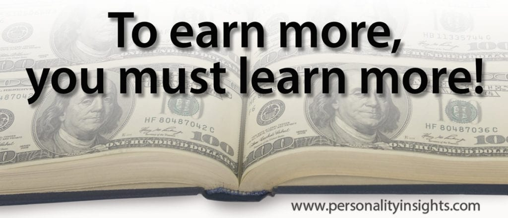 Tip: To earn more, you must learn more!