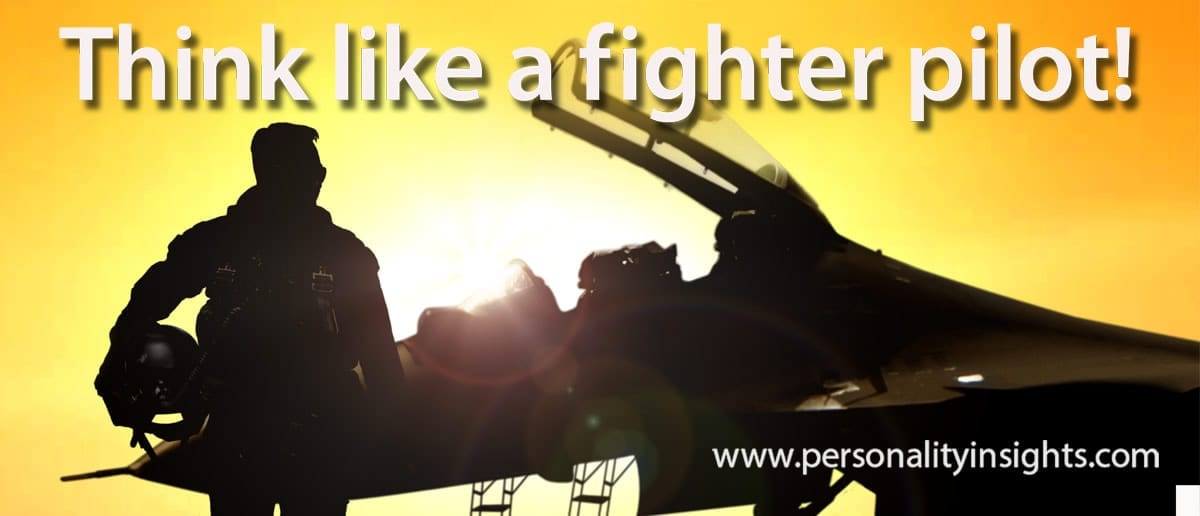 Tip: Think like a fighter pilot!