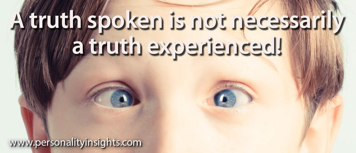 Tip: A truth spoken is not necessarily a truth experienced!
