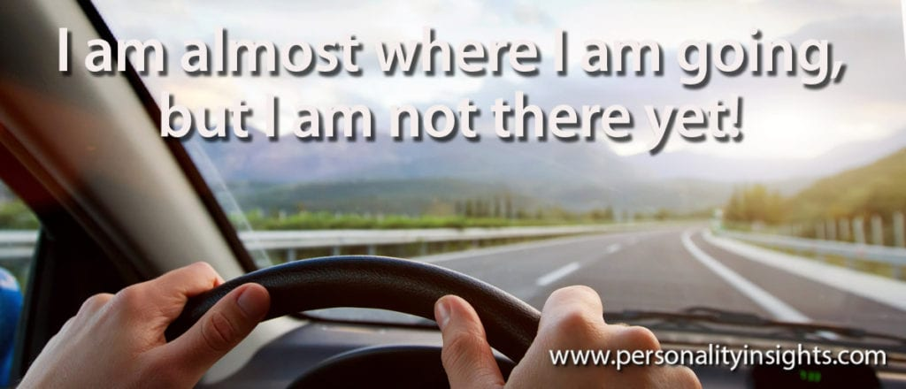 Tip: I am almost where I am going, but I am not there yet!