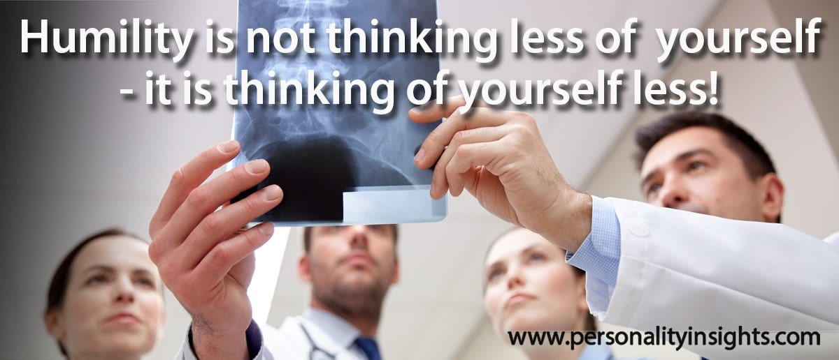 Tip: Humility is not thinking less of yourself - it is thinking of yourself less!