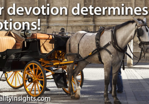 Tip: Your Devotion Determines Your Emotions!