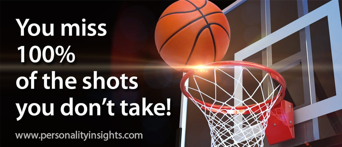 Tip: You Miss 100% Of The Shots You Don't Take!