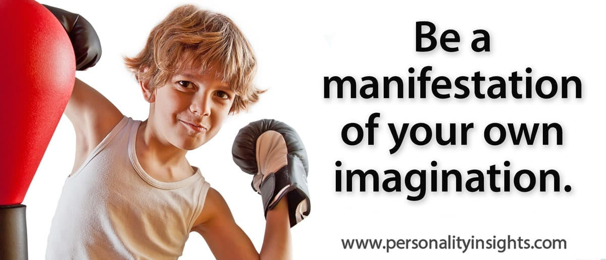 Tip: Be A Manifestation Of Your Own Imagination.