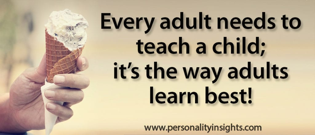 Tip: Every adult needs a child to teach; it's the way adults learn best!