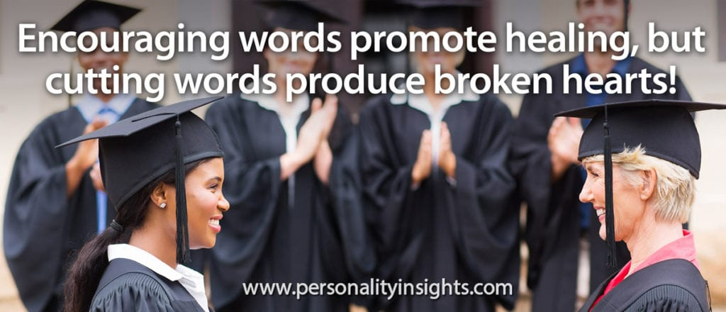 Tip: Encouraging words promote healing, but cutting words produce broken hearts!