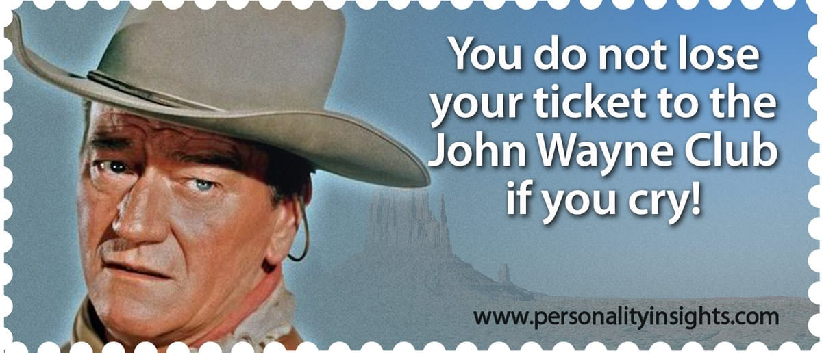 Tip: You do not lose your ticket to the John Wayne Club if you cry!
