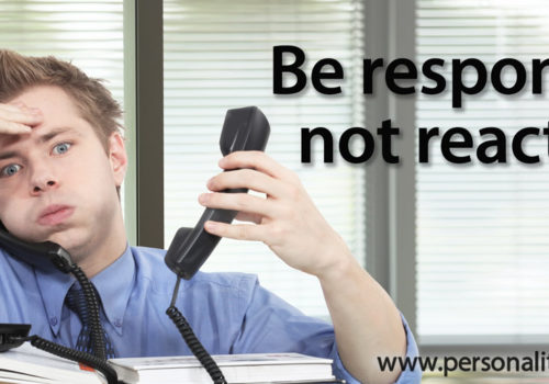 Tip: Be Responsive, Not Reactive!