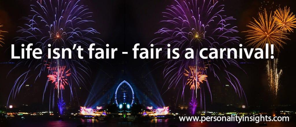 tip: life is not fair, fair is a carnival