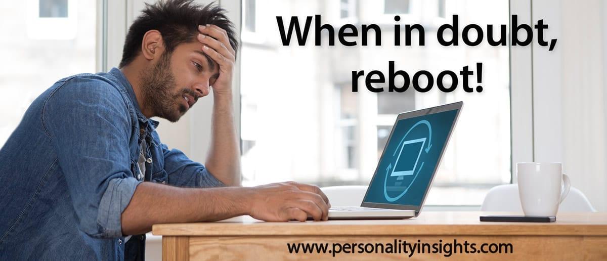 Tip: When in doubt, reboot!