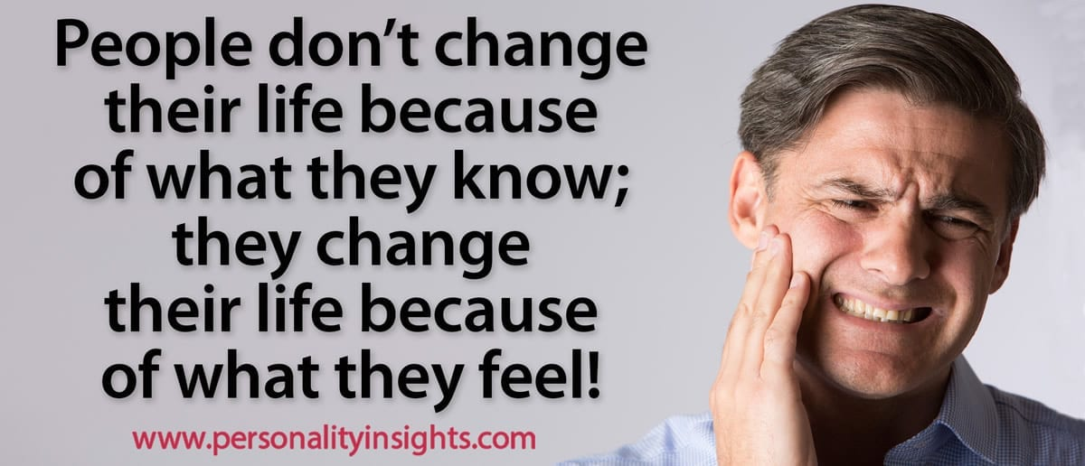 Tip: People don't change their life because of what they know; they change their life because of what they feel!