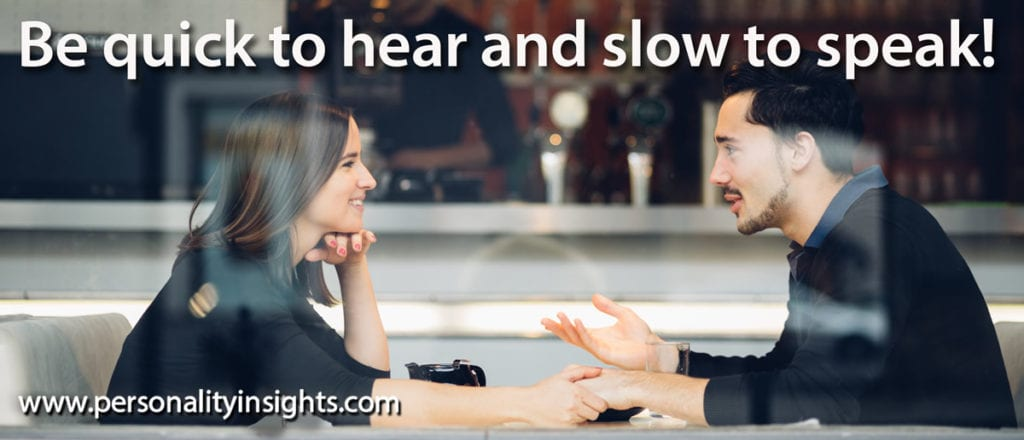 Tip: Be quick to hear and slow to speak!