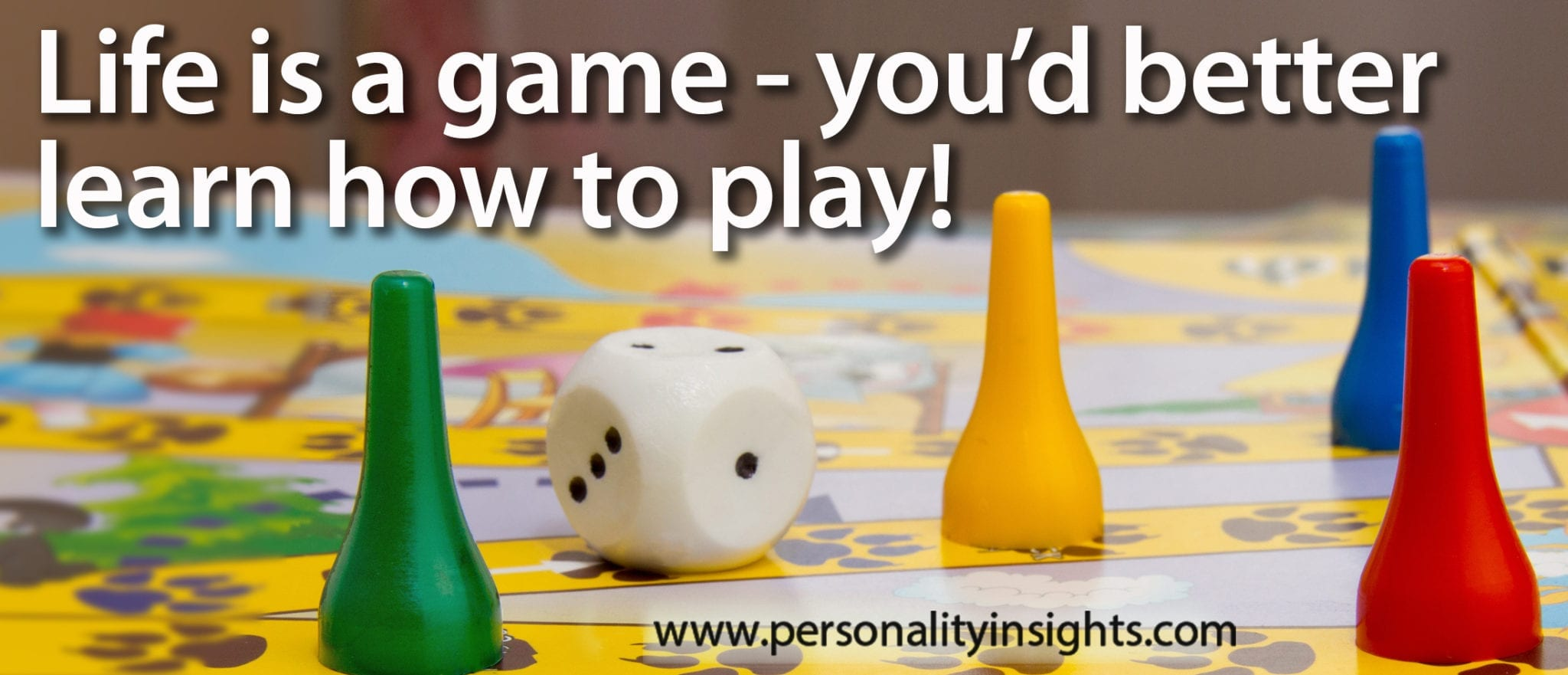 Tip: Life is a game – you'd better learn how to play!