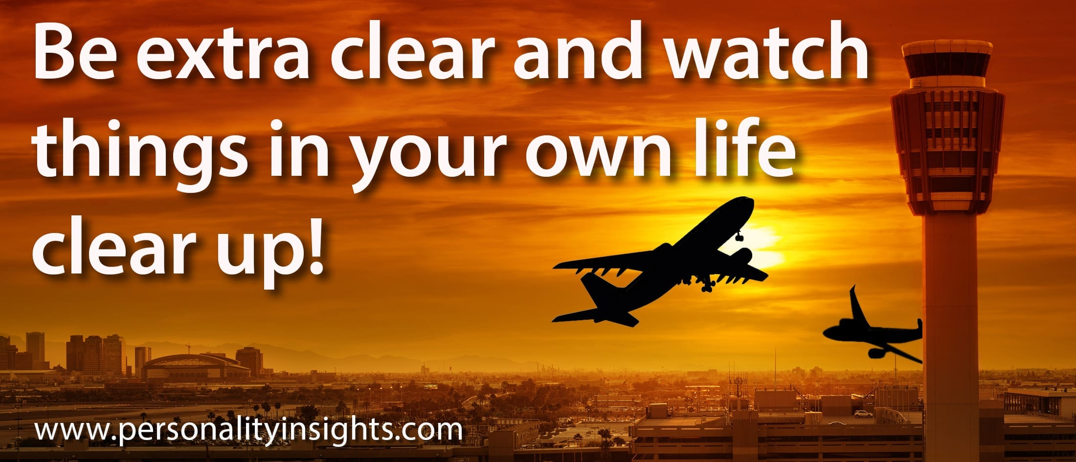 Tip: Be Extra Clear And Watch Things In Your Own Life Clear Up!