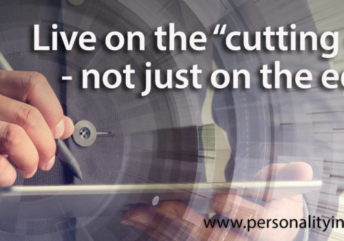"""Tip: Live On The """"cutting Edge"""" – Not Just On The Edge!"""