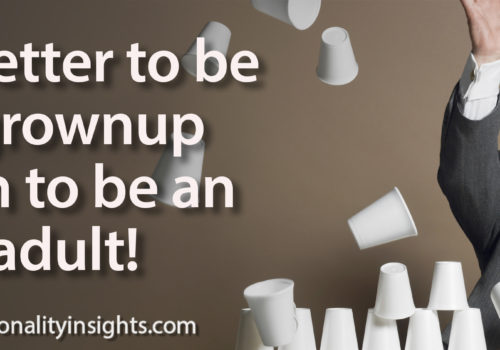 Tip: It's Better To Be A Grownup Than To Be An Adult!
