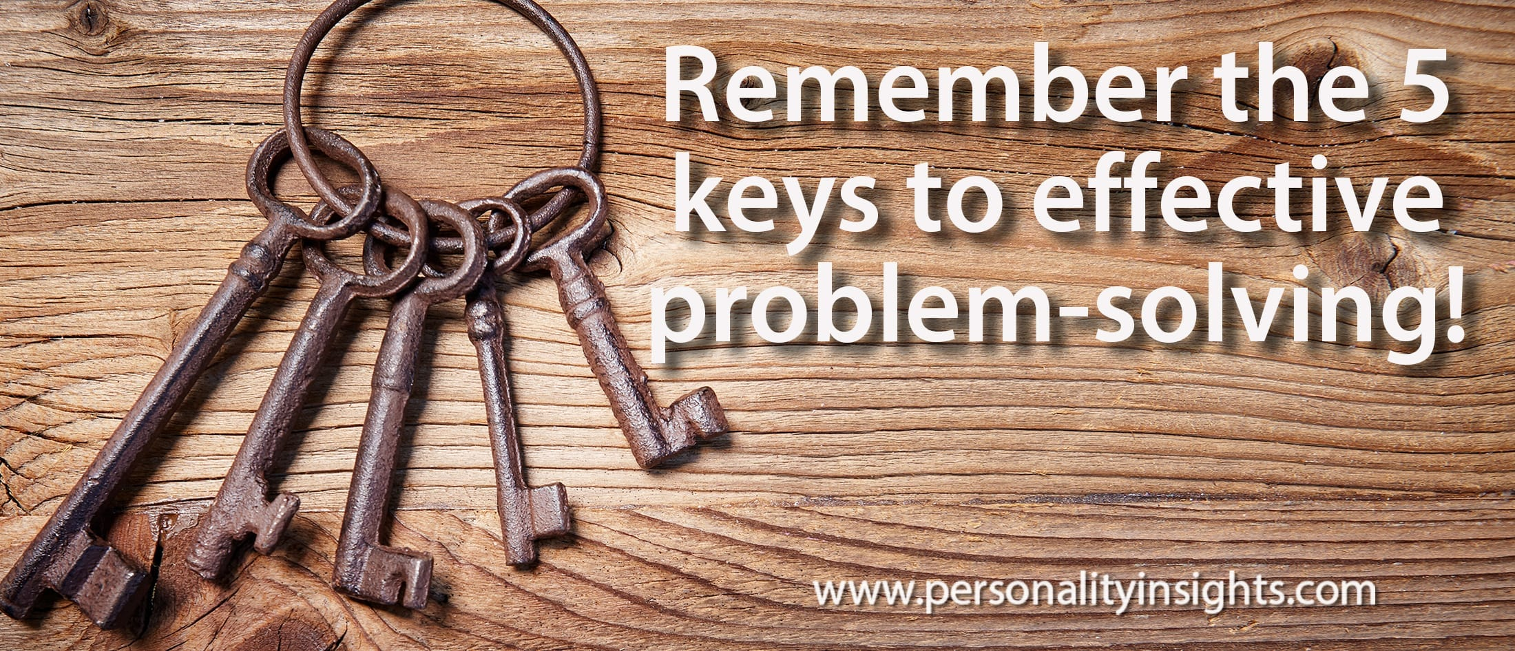 Tip: Remember The 5 Keys To Effective Problem-solving!