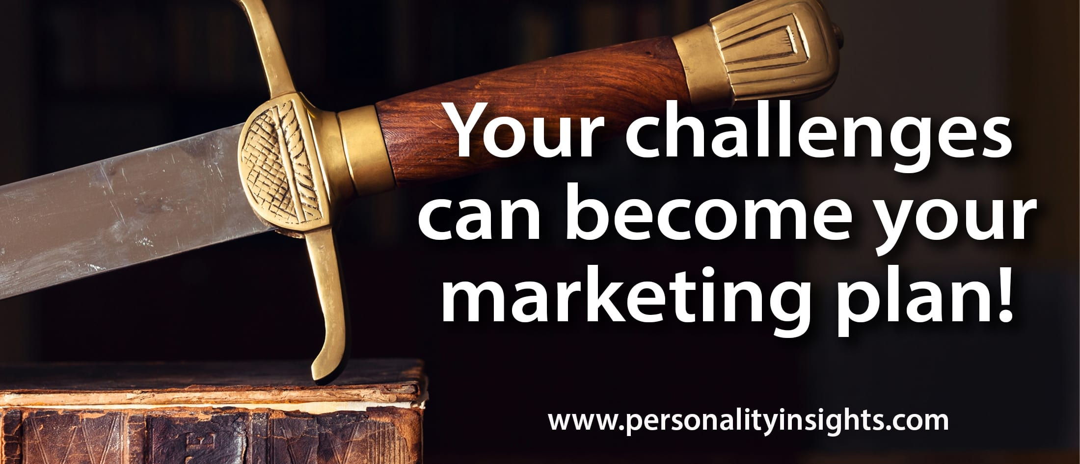 Tip: Your challenges can become your marketing plan!