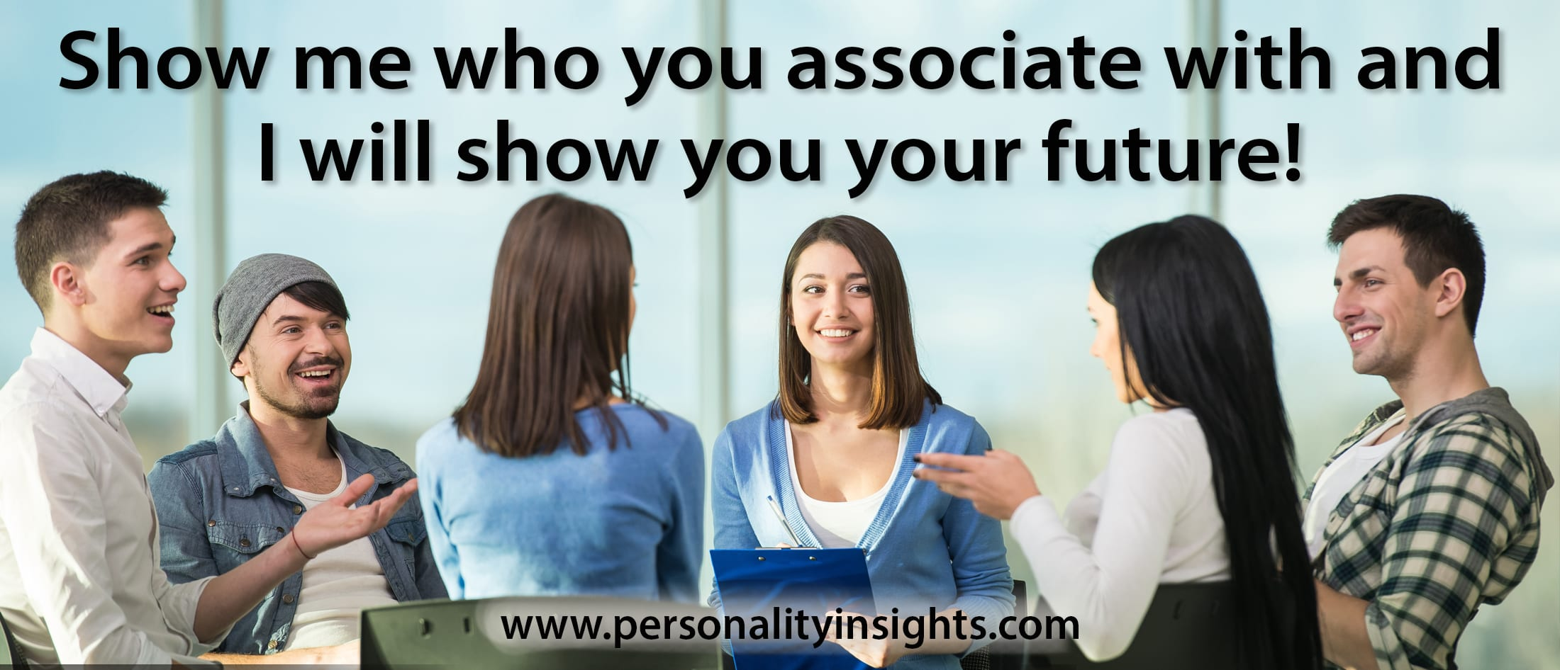 Tip: Show me who you associate with and I will show you your future!