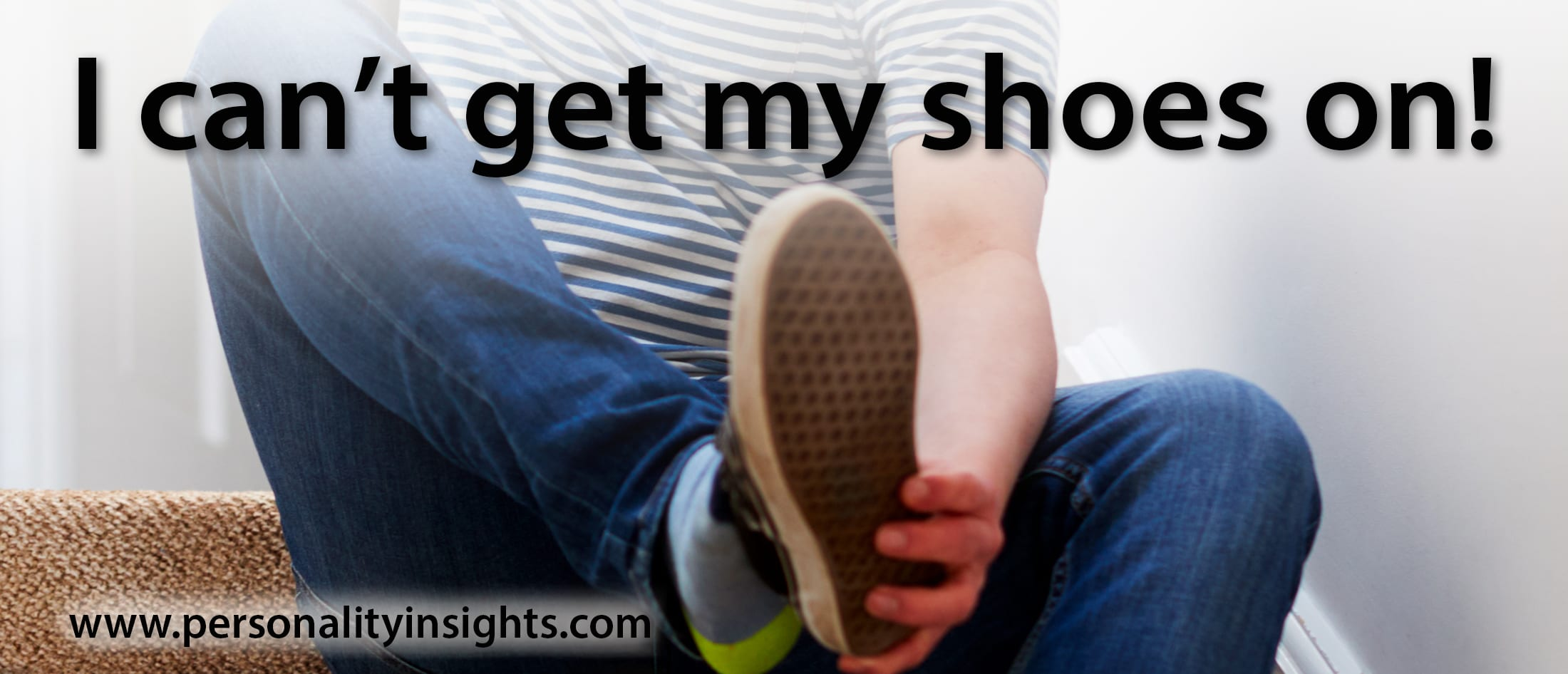 Tip: I can't get my shoes on!