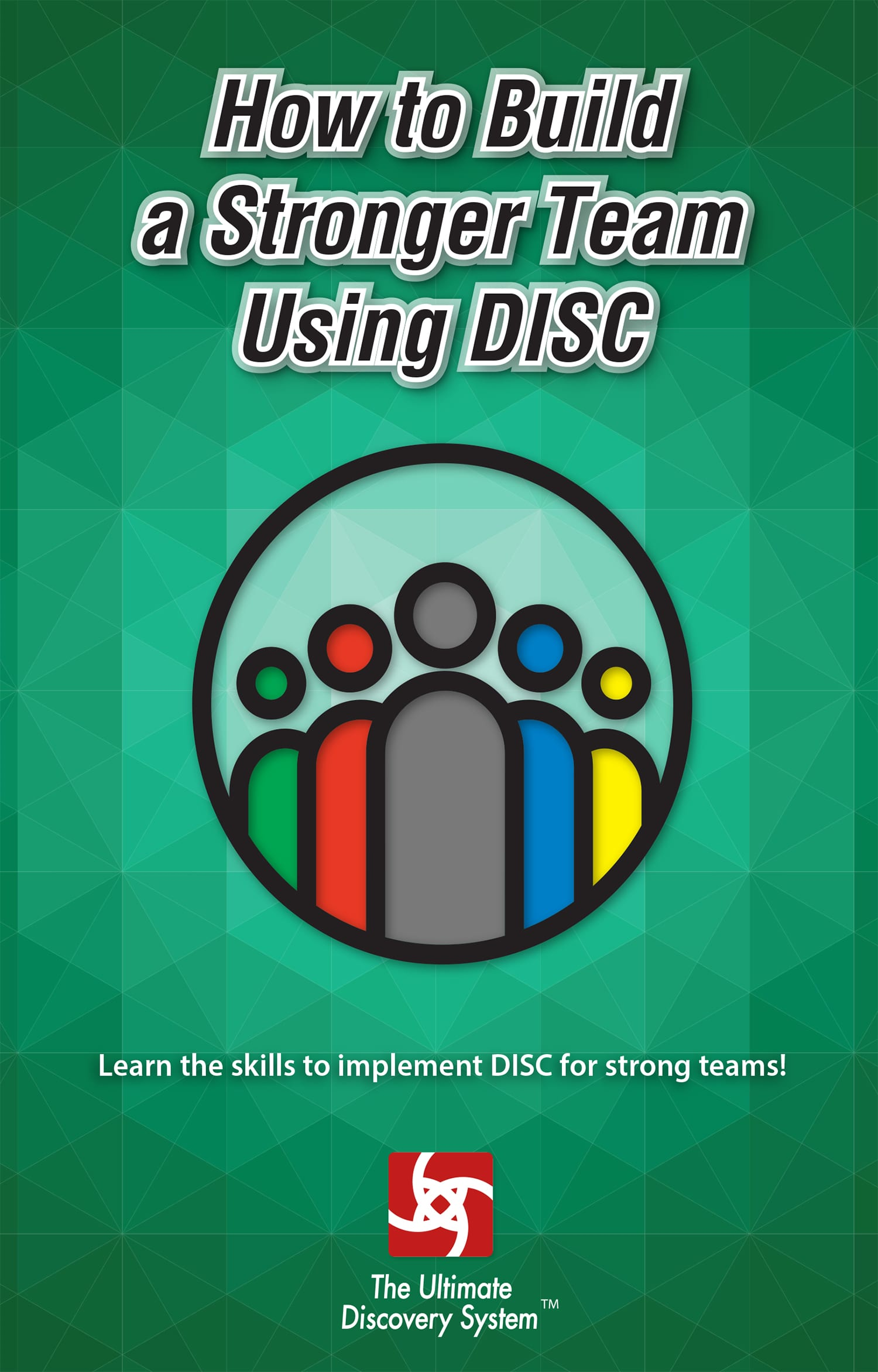 How to Build a Stronger Team Using DISC