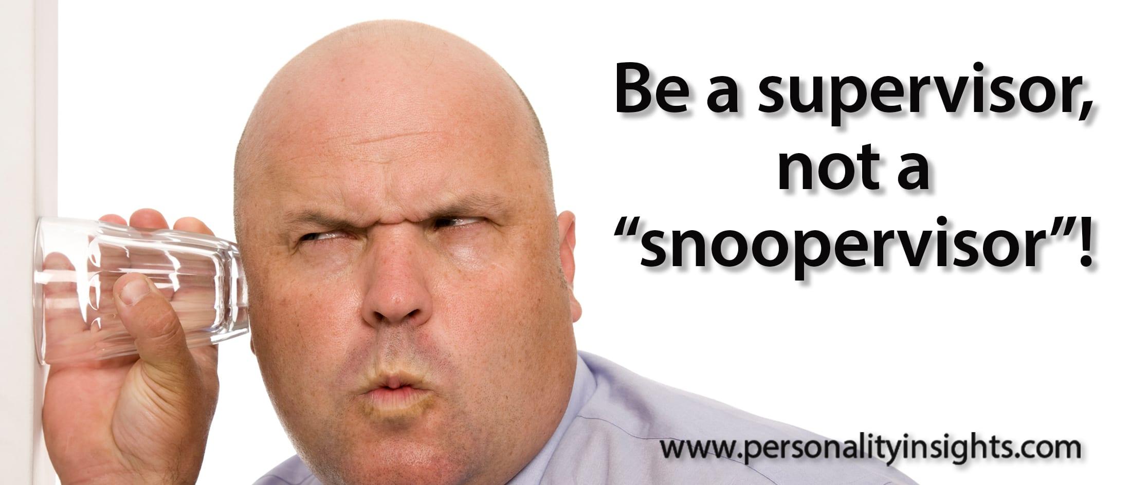 "Tip: Be a supervisor, not a ""snoopervisor""!"