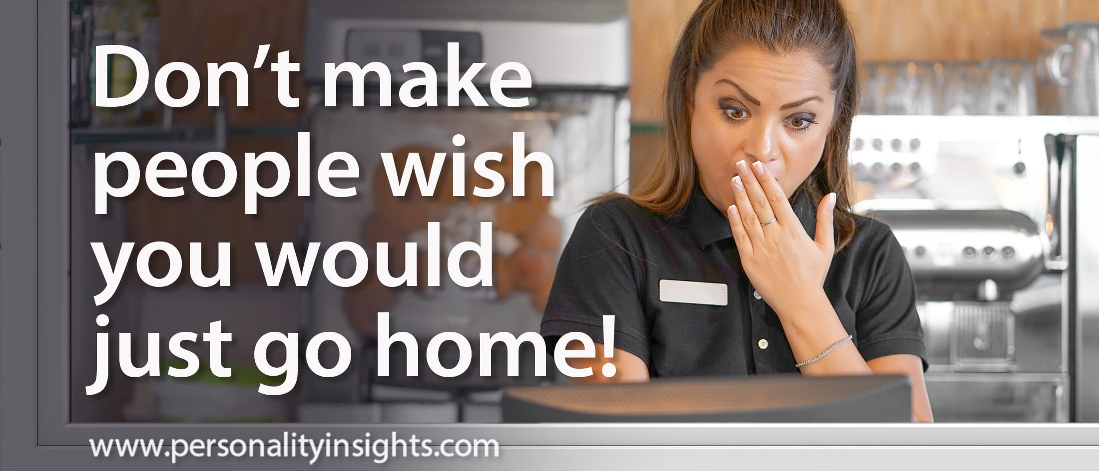 Tip: Don't make people wish you would just go home!