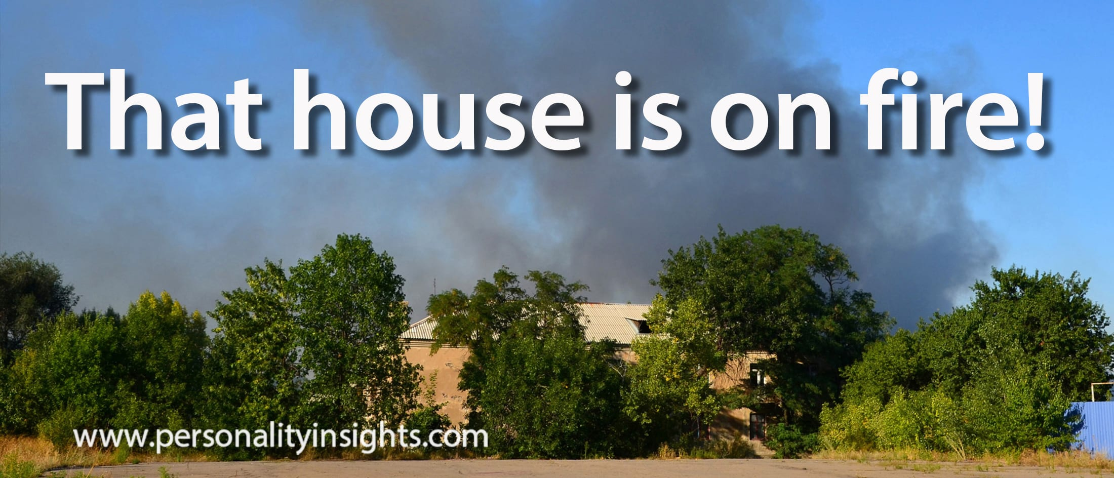 Tip: That house is on fire!